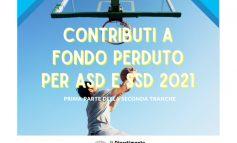 SECONDA TRANCHE 2021 DEI CONTRIBUTI A FONDO PERDUTO DESTINATI AD ASD/SSD. AVVIO DELL'EROGAZIONE DELLA PRIMA PARTE